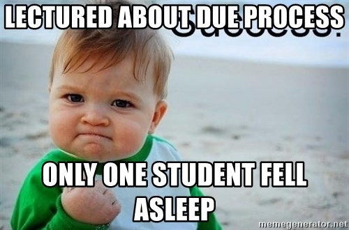 success baby - Lectured about due Process only one student fell asleep