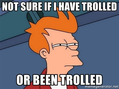 Futurama Fry - not sure if i have trolled or been trolled