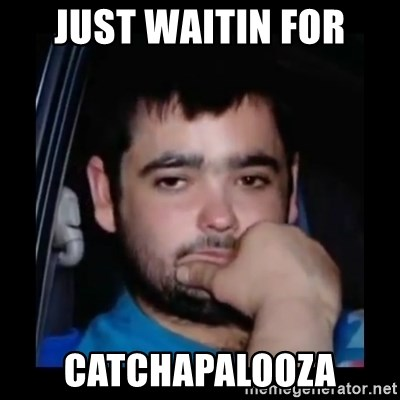 just waiting for a mate - Just waitin for catchapalooza