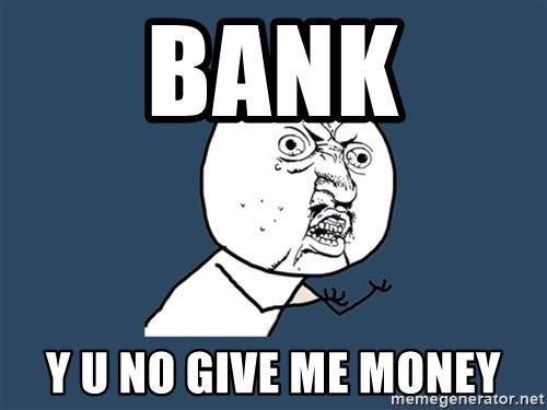 Y U No - bank y u no give me money