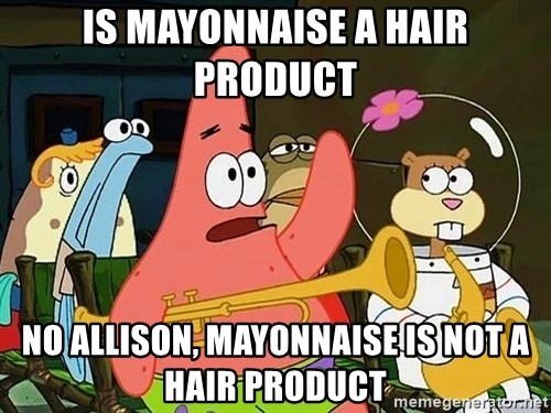 Patrick:Is mayonnaise an instrument? - Is mayonnaise a hair product No Allison, mayonnaise is not a hair product