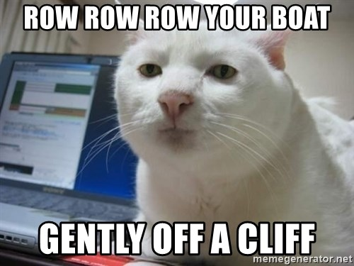 Serious Cat - row row row your boat gently off a cliff