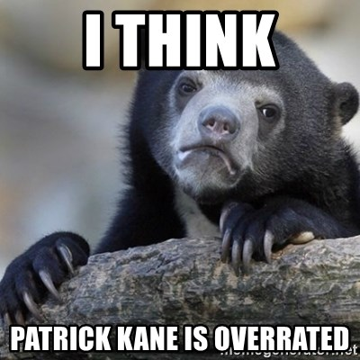 Confession Bear - I think Patrick Kane is overrated