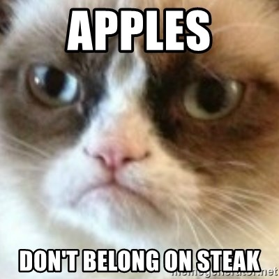 angry cat asshole - Apples Don't belong on Steak