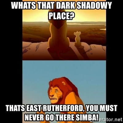 Lion King Shadowy Place - Whats that dark shadowy place? Thats east rutherford, You must never go there simba!