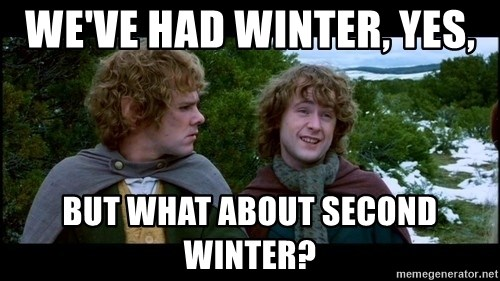 What about second breakfast? - We've had winter, yes,  But what about second winter?