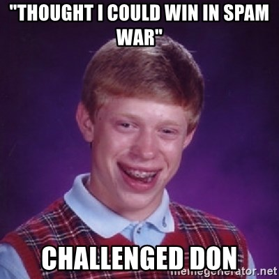 """Bad Luck Brian - """"thought i could win in spam war"""" challenged Don"""