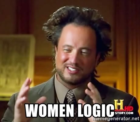 Ancient Aliens -  women logic