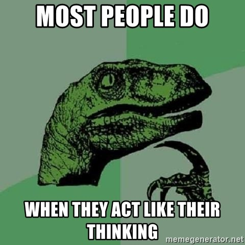 Philosoraptor - Most People do When they act like their thinking
