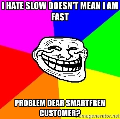 Trollface - i hate slow doesn't mean i am fast problem dear smartfren customer?