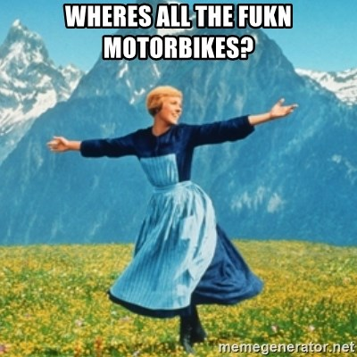 Sound Of Music Lady - wheres all the fukn motorbikes?