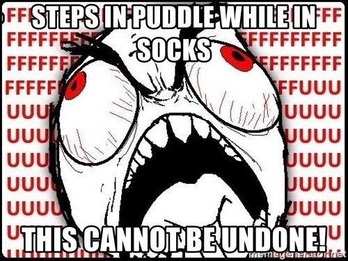 Rage Face - Steps in puddle while in socks this cannot be undone!