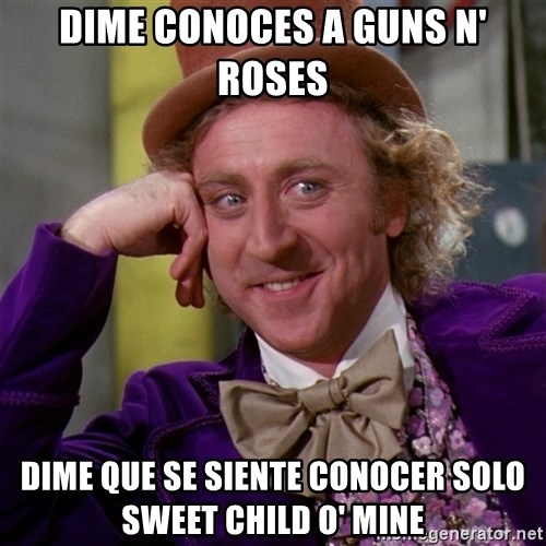 Willy Wonka - dime conoces a guns n' roses dime que se siente conocer solo sweet child o' mine