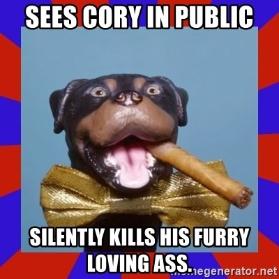 Triumph the Insult Comic Dog - Sees cory in public Silently kills his furry loving ass.