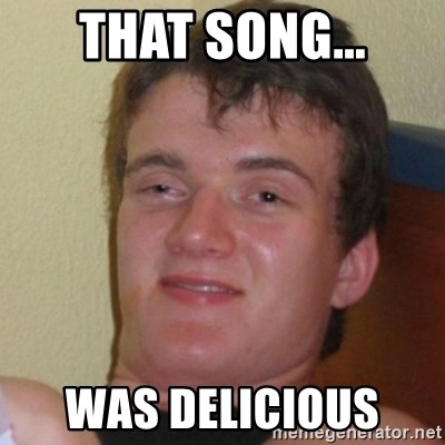 Really Stoned Guy - THAT SONG... WAS DELICIOUS