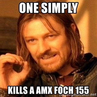 One Does Not Simply - one simply kills a amx foch 155