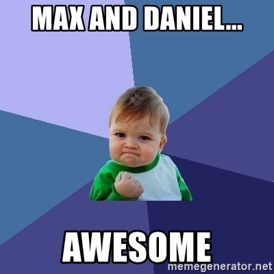 Success Kid - max and daniel... awesome