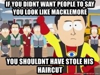 Captain Hindsight - If you didnt want people to say you look like macklemore you shouldnt have stole his haircut