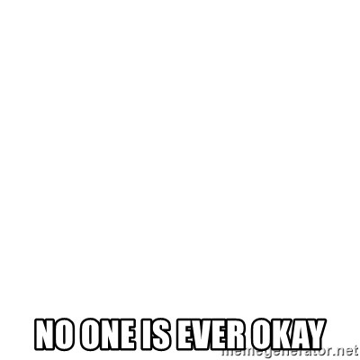 Blank Template -  nO one IS EVER OKAY
