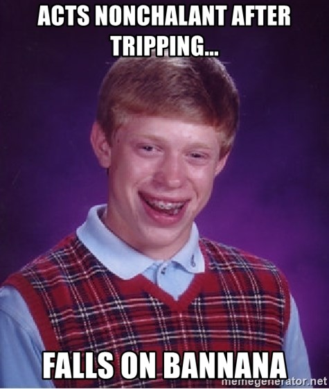 Bad Luck Brian - acts nonchalant after tripping... falls on bannana