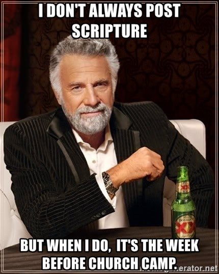 The Most Interesting Man In The World - I don't always post scripture but when I do,  it's the week before church camp.
