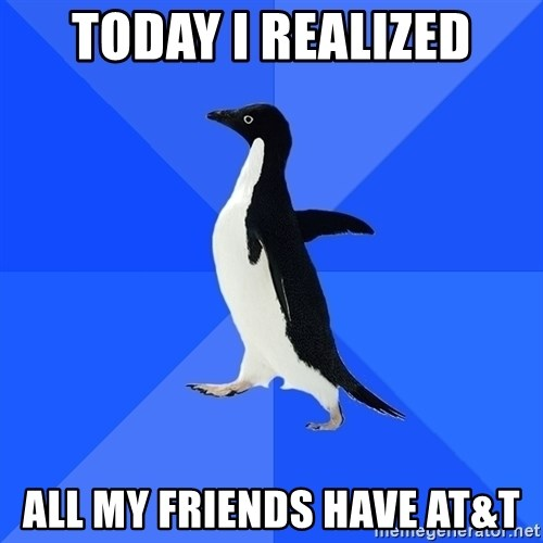 Socially Awkward Penguin - today i realized all my friends have at&t