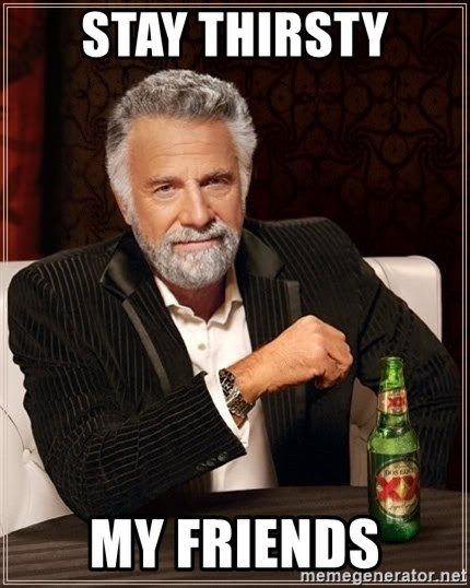 The Most Interesting Man In The World - Stay thirsty my friends