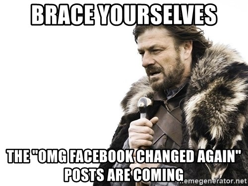 """Winter is Coming - Brace yourselves The """"OMG FACEBOOK CHANGED AGAIN"""" Posts are coming"""