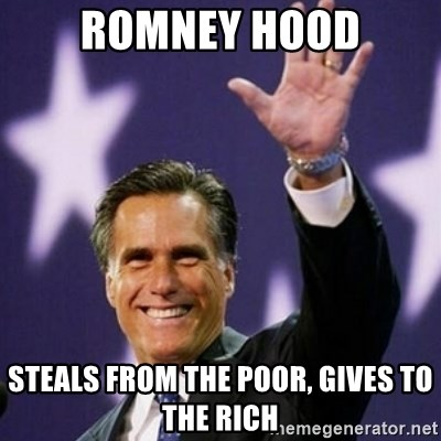 Mitt Romney - Romney hood Steals from the poor, gives to the ricH