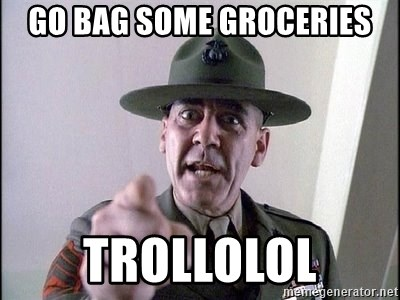 Military logic - Go bag some groceries trollolol