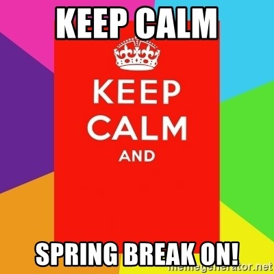 Keep calm and - Keep calm spring break on!
