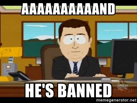 Aand Its Gone - AAAAAAAAAAND HE'S BANNED