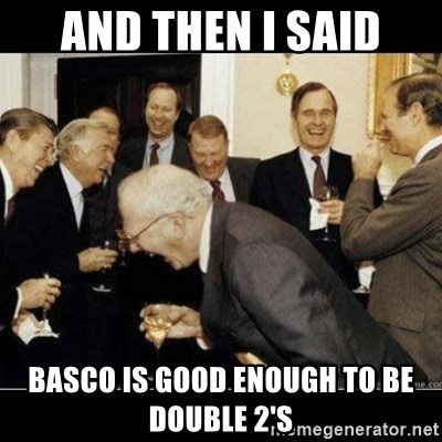 Laughing Professors - And then I said Basco is good enough to be double 2's