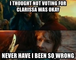 Never Have I Been So Wrong - i thought not voting for clarissa was okay Never have i been so wrong