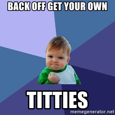 Success Kid - back off get your own titties