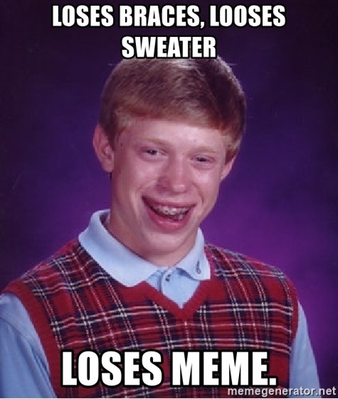 Bad Luck Brian - Loses braces, looses sweater loses meme.
