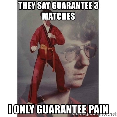 Karate Kid - They say guarantee 3 matches I only guarantee pain