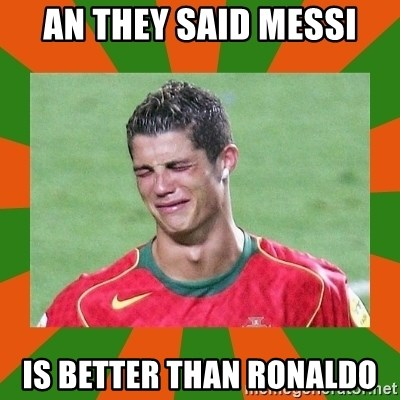 cristianoronaldo - AN THEY SAID MESSI IS BETTER THAN RONALDO