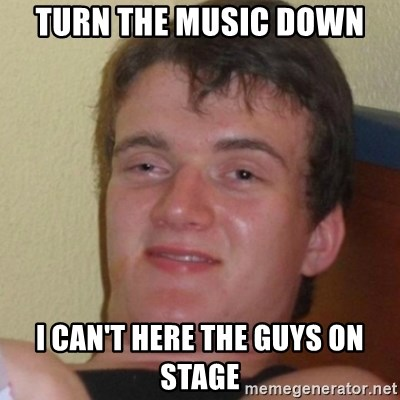 Stoner Stanley - TURN THE MUSIC DOWN I CAN'T HERE THE GUYS ON STAGE