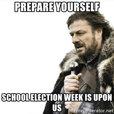 Prepare yourself - Prepare Yourself School Election Week is Upon Us