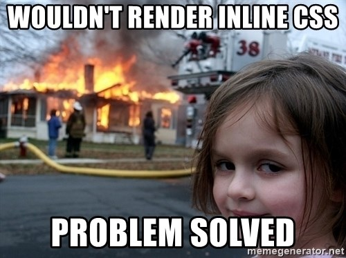 Disaster Girl - wouldn't render inline css problem solved
