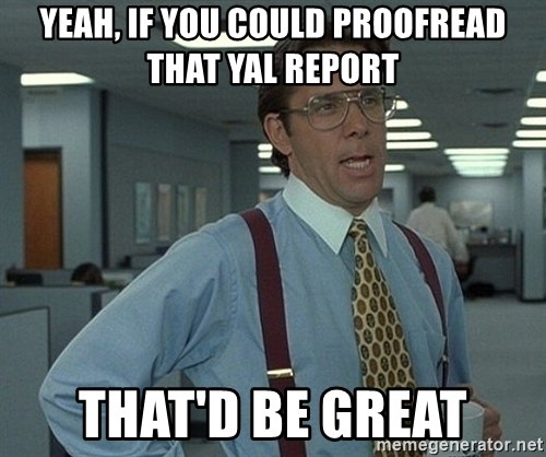 Office Space That Would Be Great - yeah, if you could proofread that yal report that'd be great