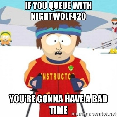 Bad time ski instructor 1 - if you queue with nightwolf420 you're gonna have a bad time