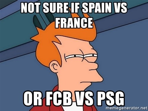 Futurama Fry - Not sure if spain vs france or FCB VS PSG