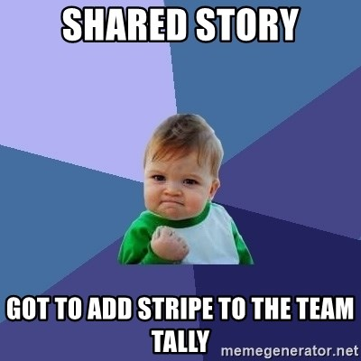 Success Kid - Shared story Got to add stripe to the Team Tally