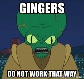 Morbo - gingers do not work that way