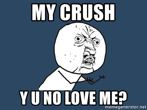 Y U No - My Crush Y U no love me?