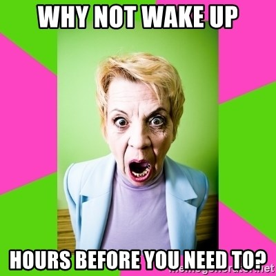 Crazy Mother In Law - Why not wake up Hours before you need to?