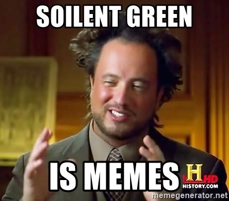 Ancient Aliens - soilent green is memes