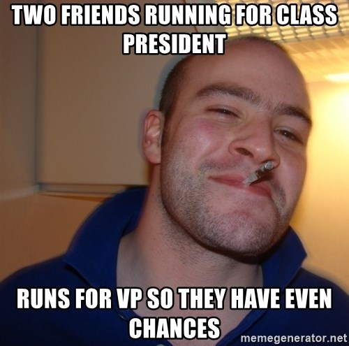 Good Guy Greg - two friends running for class president runs for vp so they have even chances